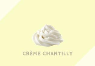 クレーム・シャンティイ Crème Chantilly